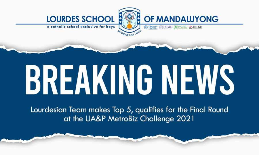 Breaking News- Lourdesian Team makes Top 5, qualifies for the FInal Round at the UA&P Metrobiz Challenge 2021